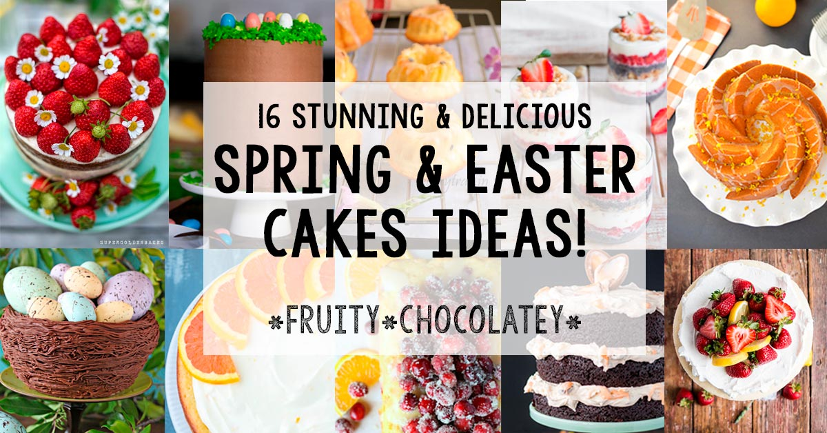 16 Delicious Spring and Easter Cake Ideas